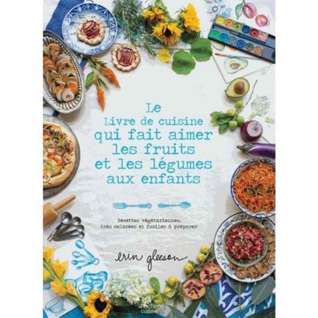 Le livre de cuisine qui fait aimer les fruits et les légumes aux enfants, Hachette cuisine