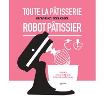 Toute la pâtisserie avec mon robot pâtissier, Hachette cuisine